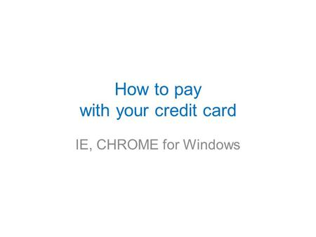 How to pay with your credit card IE, CHROME for Windows.