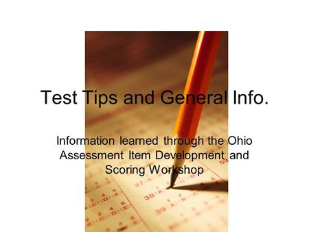 Test Tips and General Info. Information learned through the Ohio Assessment Item Development and Scoring Workshop.