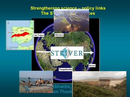 Strengthening science – policy links The STRIVER experiences.