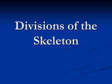 Divisions of the Skeleton. Axial Skeleton Includes skull, spine, and ribs. Includes skull, spine, and ribs.
