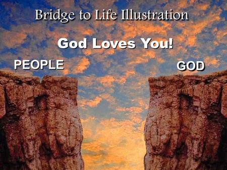 Bridge to Life Illustration PEOPLE GODGOD God Loves You!