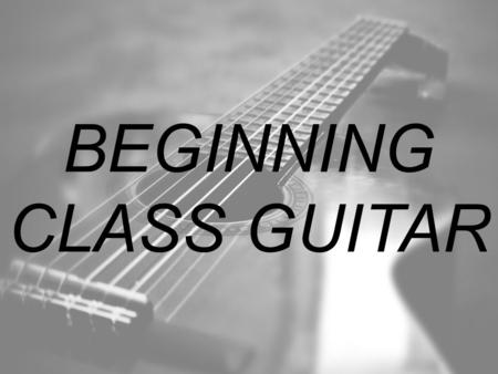 BEGINNING CLASS GUITAR. INTRODUCTION TO THE GUITAR -ACOUSTIC GUITAR CONSTRUCTION -ELECTRIC GUITAR CONSTRUCTION -TUNING THE GUITAR -STRUMMING -PICKING.