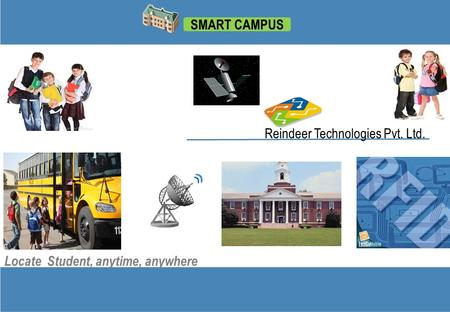 SMART CAMPUS Reindeer Technologies Pvt. Ltd. Locate Student, anytime, anywhere.