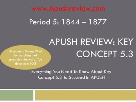 APUSH REVIEW: KEY CONCEPT 5.3 Everything You Need To Know About Key Concept 5.3 To Succeed In APUSH  Period 5: 1844 – 1877 Shoutout.
