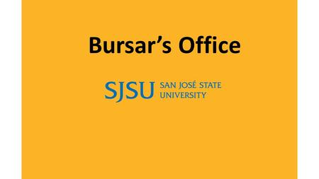 Bursar's Office. SJSU Washington Square Bursar Services Collect payments for tuition, fees and housing. Disburse financial aid funds. Process and generate.