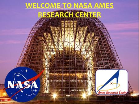 WELCOME TO NASA AMES RESEARCH CENTER. Protective Services Office Presented by: Kenneth M. Silverman Chief of Security Building 15, Room 140 24 hour dispatch:650-604-5416.