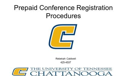 Prepaid Conference Registration Procedures Rebekah Caldwell 425-4537.