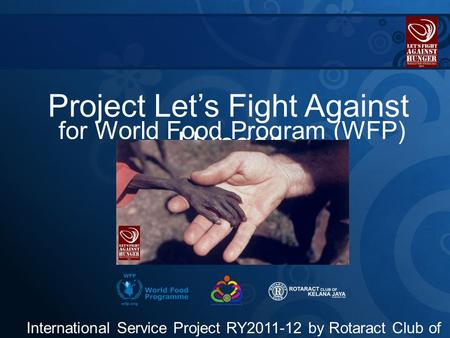 Project Let's Fight Against Hunger International Service Project RY2011-12 by Rotaract Club of Kelana Jaya, D3300 (Malaysia) for World Food Program (WFP)