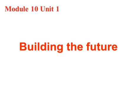 Module 10 Unit 1 Building the future. Discussion questions: 1. What will life be like in the future? Will it turn better or worse? Why?