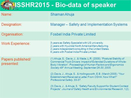 ISSHR2015 - <strong>Bio</strong>-data of speaker Name:Shaman Ahuja Designation:Manager – Safety and Implementation Systems Organisation:Fosbel India Private Limited Work.