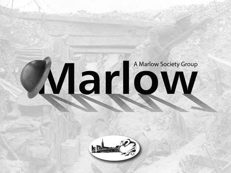  Commemorate the contribution made by people from Marlow in World War One  Explain the involvement of the people of Marlow in WW1 - at home and in battle.
