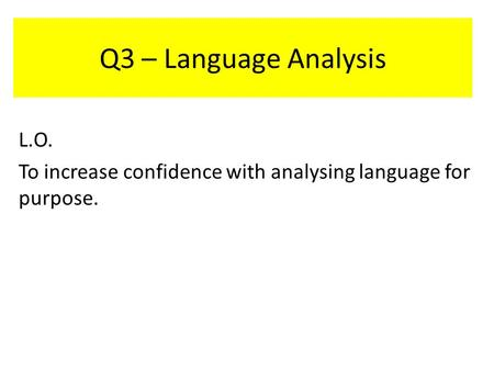 Q3 – Language Analysis L.O. To increase confidence with analysing language for purpose.