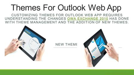 Themes For Outlook Web App CUSTOMIZING THEMES FOR OUTLOOK WEB APP REQUIRES UNDERSTANDING THE CHANGES OWA EXCHANGE 2010 HAS DONE WITH THEME MANAGEMENT AND.