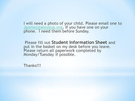 I will need a photo of your child. Please  one to if you have one on your phone. I need them before Sunday.