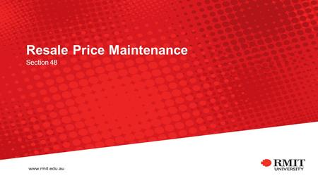 Resale Price Maintenance Section 48. What is resale price maintenance? It is illegal for suppliers to: put pressure on businesses to charge their recommended.