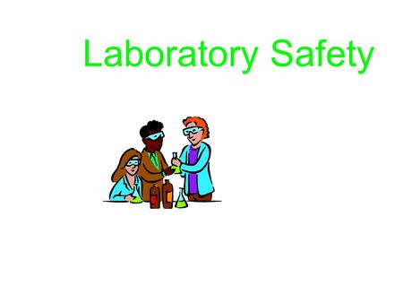 Laboratory Safety General Rules The laboratory is for serious work. There will be no horseplay in the lab. Study your lab assignments before going into.