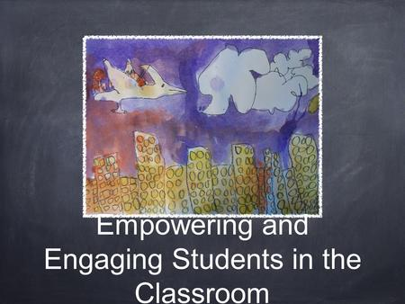 Empowering and Engaging Students in the Classroom.