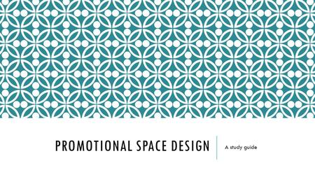 PROMOTIONAL SPACE DESIGN A study guide. BY THE END OF THIS COMPETENCY THE STUDENTS WILL HAVE LEARNED:  How to research and gather information related.