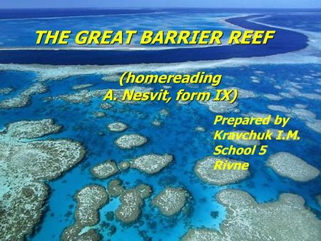 THE GREAT BARRIER REEF (homereading A. Nesvit, form IX) Prepared by Kravchuk I.M. School 5 Rivne.
