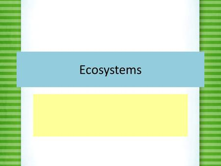 Ecosystems. Unit Standards 5.L.4A.1 Analyze and interpret data to summarize the abiotic factors (including quantity of light and water, range of temperature,
