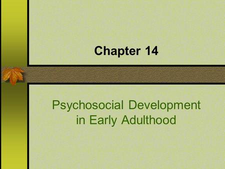 Chapter 14 Psychosocial Development in Early Adulthood.