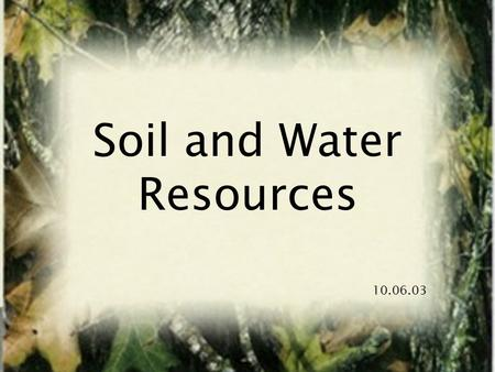 Soil and Water Resources 10.06.03 WATER RESOURCES.