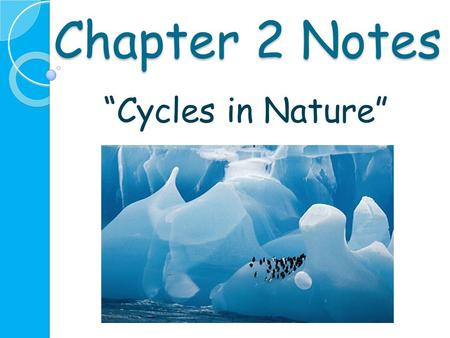 "Chapter 2 Notes ""Cycles in Nature"". The Water Cycle The water cycle is the movement of water between the oceans, atmosphere, land, and living things."