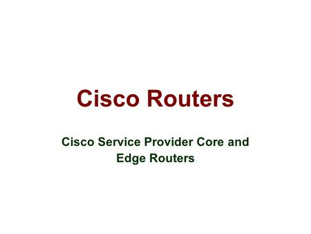 Cisco Routers Cisco Service Provider Core and Edge Routers.