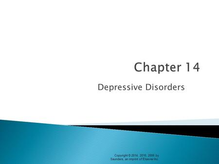 Depressive Disorders Copyright © 2014, 2010, 2006 by Saunders, an imprint of Elsevier Inc.
