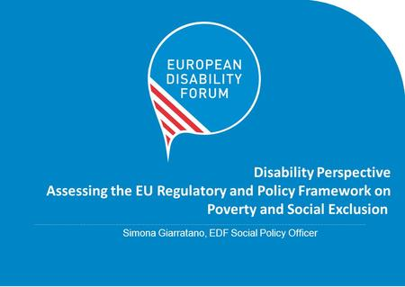 Disability Perspective Assessing the EU Regulatory and Policy Framework on Poverty and Social Exclusion........................................................................................................................................................