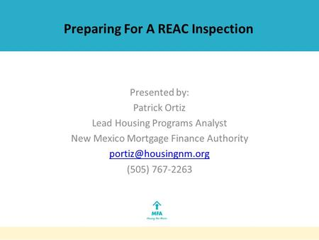 Preparing For A REAC Inspection Presented by: Patrick Ortiz Lead Housing Programs Analyst New Mexico Mortgage Finance Authority (505)