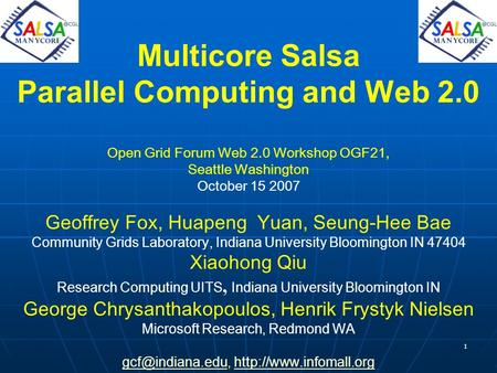 1 Multicore Salsa Parallel Computing and Web 2.0 Open Grid Forum Web 2.0 Workshop OGF21, Seattle Washington October 15 2007 Geoffrey Fox, Huapeng Yuan,