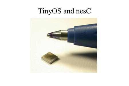 TinyOS and nesC. Outline ● Wireless sensor networks and TinyOS ● Networked embedded system C (nesC) – Components – Interfaces – Concurrency model – Tool.