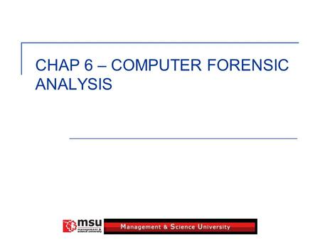 CHAP 6 – COMPUTER FORENSIC ANALYSIS. 2 Objectives Of Analysis Process During Investigation: The purpose of this process is to discover and recover evidences.