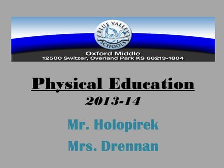 Physical Education 2013-14 Mr. Holopirek Mrs. Drennan.
