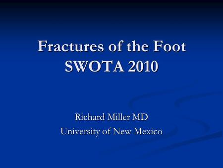 Fractures of the Foot SWOTA 2010 Richard Miller MD University of New Mexico.