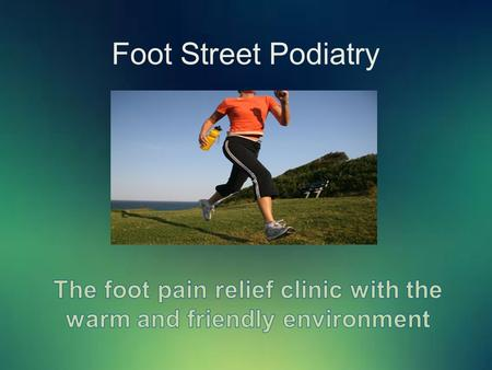 Foot Street Podiatry. Foot Street Podiatry is known for our warm and friendly environment We make your visits pleasant, enjoyable and relaxing Whether.