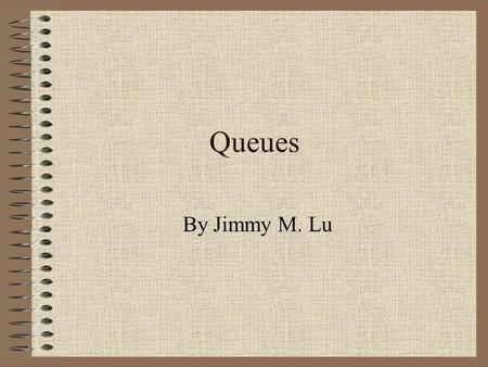 Queues By Jimmy M. Lu. Overview Definition Standard Java Queue Operations Implementation Queue at Work References.