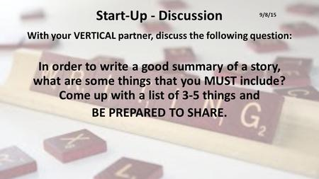 Start-Up - Discussion With your VERTICAL partner, discuss the following question: In order to write a good summary of a story, what are some things that.