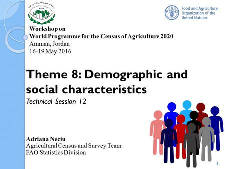 Workshop on World Programme for the Census of Agriculture 2020 Amman, Jordan 16-19 May 2016 Theme 8: Demographic and social characteristics Technical Session.