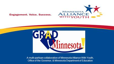 A multi-partisan collaboration of Minnesota Alliance With Youth, Office of the Governor, & Minnesota Department of Education.