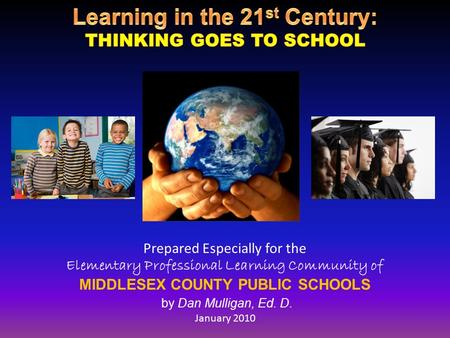 Prepared Especially for the Elementary Professional Learning Community of MIDDLESEX COUNTY PUBLIC SCHOOLS by Dan Mulligan, Ed. D. January 2010.