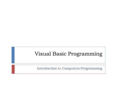 Visual Basic Programming Introduction to Computers Programming.