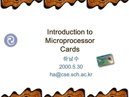 Introduction to Microprocessor Cards 하남수 2000.5.30