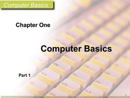 Computer Basics 1 Chapter One Computer Basics Part 1.