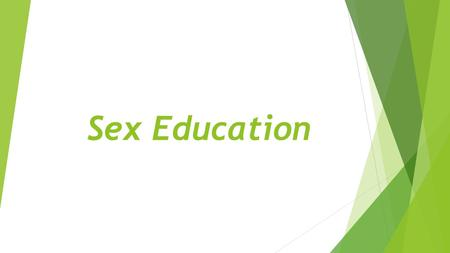 Sex Education. Female Anatomy Male Anatomy Contraception Methods  Birth Control Pill  Many different types that are taken by the female orally  Prevent.