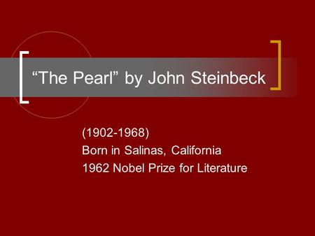 """The Pearl"" by John Steinbeck (1902-1968) Born in Salinas, California 1962 Nobel Prize for Literature."