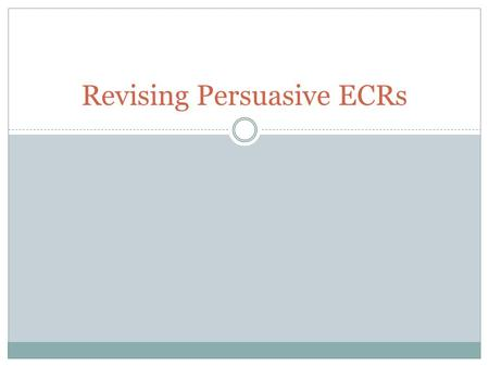 Revising Persuasive ECRs. Intro Paragraphs ● Include a strong, memorable hook (1-2 sentences). ● Briefly introduce the subject matter you're writing about.