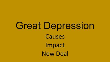 Great Depression Causes Impact New Deal. Objective USII.6D The student will demonstrate knowledge of the social, economic, and technological changes of.