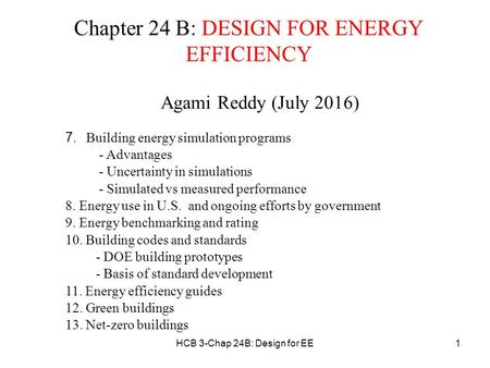 HCB 3-Chap 24B: Design for EE1 Chapter 24 B: DESIGN FOR <strong>ENERGY</strong> EFFICIENCY Agami Reddy (July 2016) 7. Building <strong>energy</strong> simulation programs - Advantages -